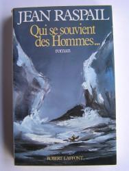 Jean Raspail - Qui se souvient des hommes...