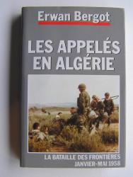 La guerre des appelés en Algérie. La bataille des frontières. Janvier - Mai 1958
