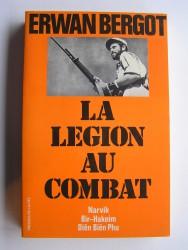 Erwan Bergot - La légion au combat. Narvik. Bir-Hakeim. Diên Biên Phu. La 13ème demi-brigade de Légion étrangère