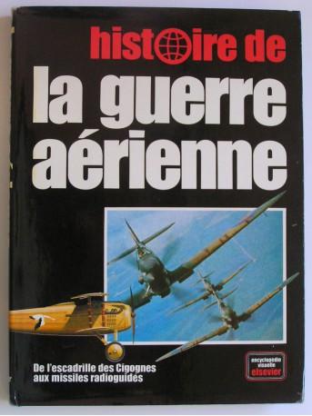 Collectif - Histoire de la guerre aérienne. De l'escadrille des Cigognes aux missiles radioguidés