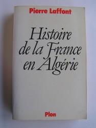 Pierre Laffont - Histoire de la France en Algérie