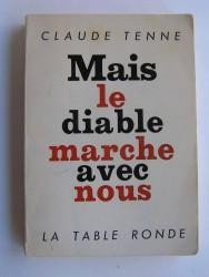 Claude Tenne - Mais le diable marche avec nous