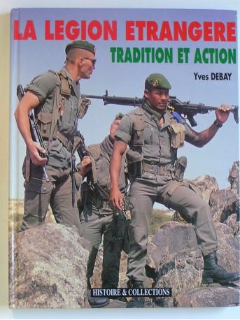 Yves Debay - La Légion Etrangère. Tradition et action