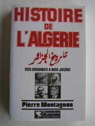 Pierre Montagnon - Histoire de l'Algérie des origines à nos jours