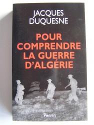 Jacques Duquesne - Pour comprendre la guerre d'Algérie