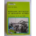 Henri de Wailly - Weygand, De Gaulle et quelques autres. La Somme 16-28 mai 1940