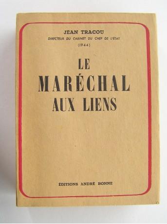 Jean Tracou - Le Maréchal aux liens. Le temps du sacrifice.