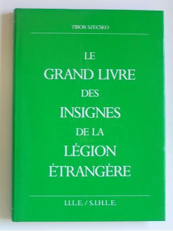 Tibor Szecsko - Le grand livre des insignes de la Légion étrangère