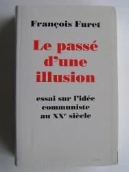 François Furet - Le passé d'une illusion. Essai sur l'idée communiste au XXe siècle