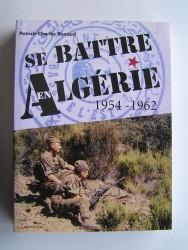 Patrick-Charles Renaud - Se battre en Algérie. 1954 - 1962