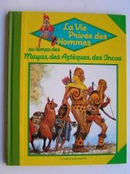 """Pierre Joubert - La vie privée des Hommes. """"Au temps des Mayas, des Aztèques et des Incas..."""""""
