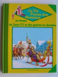 Pierre Joubert - La vie privée des Hommes. Au temps de Louis XV et des guerres en dentelles.