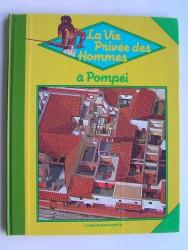 Peter Connolly - La vie privée des Hommes. A Pompéi