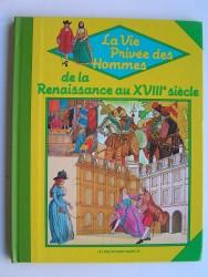 Giovanni Caselli - La vie privée des Hommes. De la Rennaissance au XVIIIe siècle.