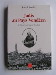 Joseph Rouillé - Jadis au Pays Vendéen. A l'heure de mon clocher.