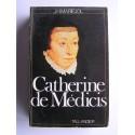 Jean-H. Mariéjol - Catherine de Médicis. 1519 - 1589