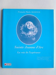 Sainte Jeanne d'Arc. La voie de l'espérance