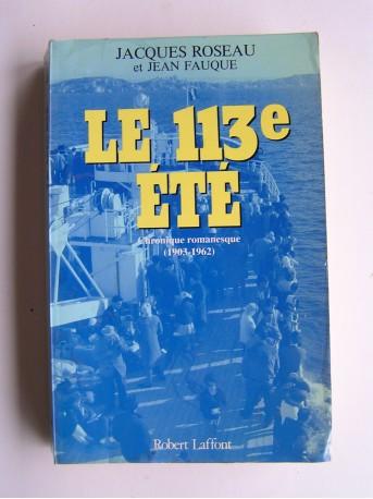 Jacques Roseau & Jean Fauque - Le 113e été. Chronique romanesque (1903 - 1962)