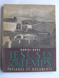 Daniel-Rops - Jésus et son temps. Paysages et documents.