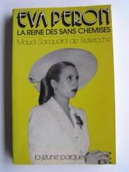 Maud Sacquard de Belleroche - Eva Peron. La reine des Sans-chemises