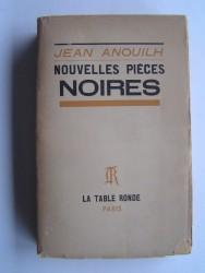 Jean Anouilh - Nouvelles pièces noires