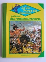 Pierre Joubert - La vie privée des Hommes. Au temps des royaumes barbares...