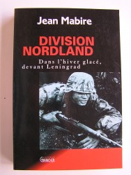 Jean Mabire - Division Nordland. Dans l'hiver glacé devant Leningrad