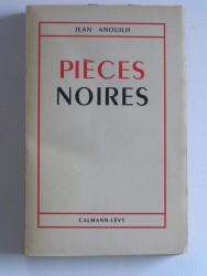 Jean Anouilh - Pièces noires