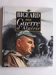 Général Marcel Bigeard - Ma guerre d'Algérie