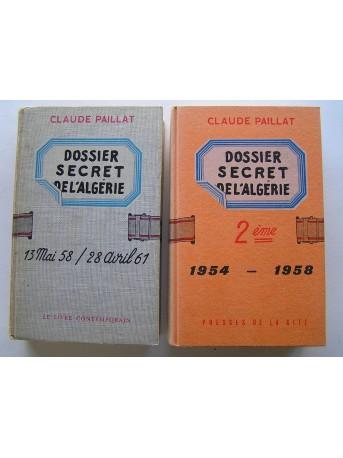 Claude Paillat - Dossier secret de l'Algérie. T1:13 mai 58 / 28 avril 61 et T2: 1954-1958