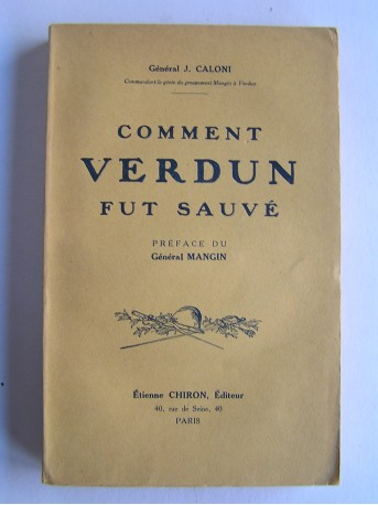 Général J. Caloni - Comment Verdun fut sauvé
