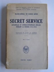 Major-Général Sir George Aston - Service Secret. Espionnage et Contre-espionnage anglais pendant la guerre 1914-1918.