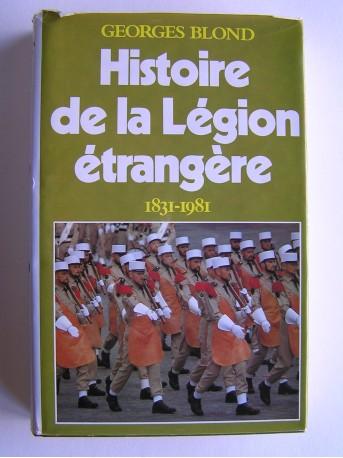 Georges Blond - La Légion Etrangère. 1831 - 1981