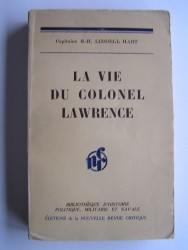 B.-H. Liddell Hart - La vie du Colonel Lawrence