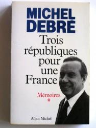 Michel Debré - Trois républiques pour une France.