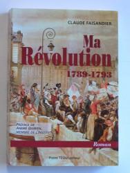 Ma Révolution. 1789 - 1793