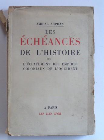 Amiral Paul Auphan - Les échéances de l'histoire ou l'éclatement des empires coloniaux de l'Occident