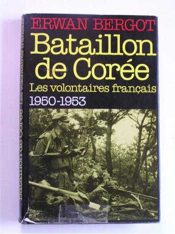 Erwan Bergot - Bataillon de Corée. Les volontaires français. 1950 - 1953