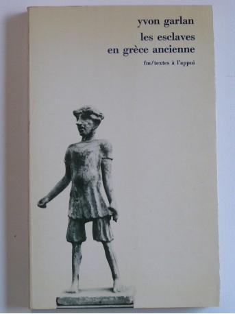 Yvon Garlan - Les esclaves en Grèce ancienne