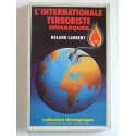 Roland Laurent - L'internationale terroriste démasquée