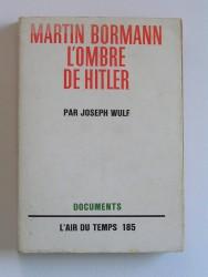 Martin Bormann, l'ombre de Hitler