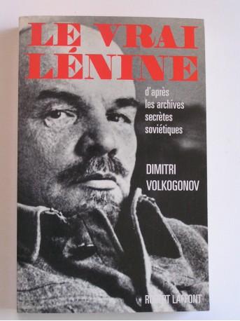 Dimitri Volkogonov - Le vrai Lénine d'après les archives secrètes soviétiques