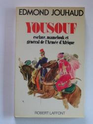 Yousouf. Esclave, mamelouk et général de l'Armée d'Afrique