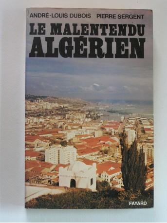 André-Louis Dubois et Pierre Sergent - Le malentendu algérien