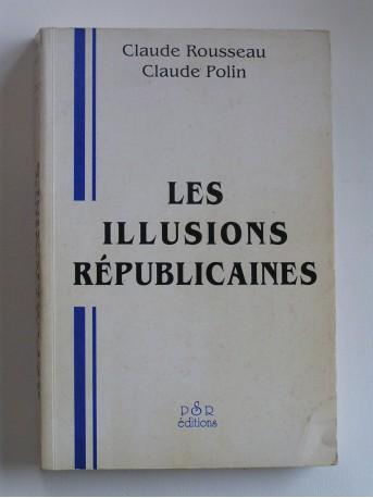 Claude Rousseau et Claude Polin - Les illusions républicaines