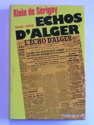 Echos d'Alger. Tome 1. le commencement de la fin. 1940 - 1945