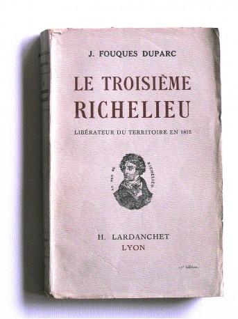 J. Fouques Duparc - Le troisième Richelieu. Libérateur du territoire en 1815
