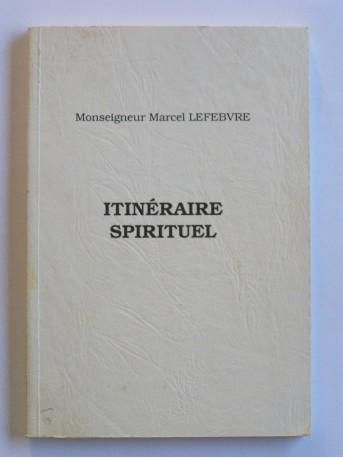 Monseigneur Marcel Lefèbvre - Itinéraire spirituel. A la suite de Saint Thomas d'Aquin dans sa Somme Théologique