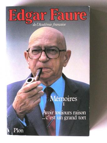 Edgar Faure - Mémoires. Tome1. Avoir toujours raison...c'est un grand tort