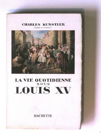 Charles Kunstler - La vie quotidienne sous Louis XV